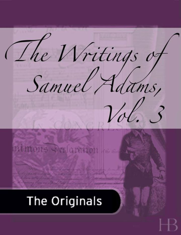 The Writings of Samuel Adams, Vol. 3