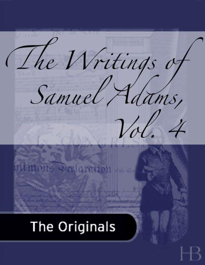 The Writings of Samuel Adams, Vol. 4