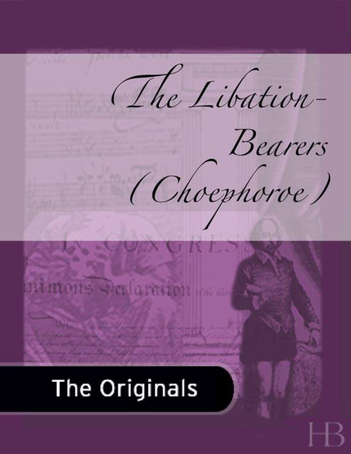 The Libation-Bearers (Choephoroe)