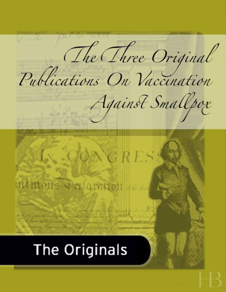 The Three Original Publications On Vaccination Against Smallpox
