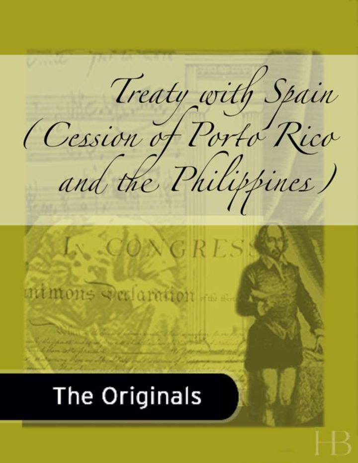 Treaty with Spain (Cession of Porto Rico and the Philippines)