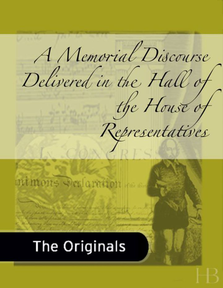 A Memorial Discourse Delivered in the Hall of the House of Representatives