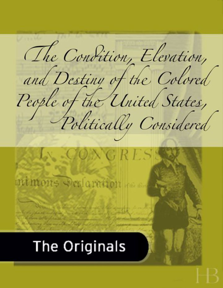 The Condition, Elevation, and Destiny of the Colored People of the United States, Politically Considered