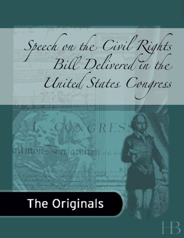 Speech on the Civil Rights Bill Delivered in the United States Congress