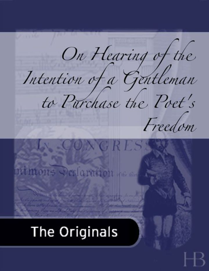 On Hearing of the Intention of a Gentleman to Purchase the Poet's Freedom