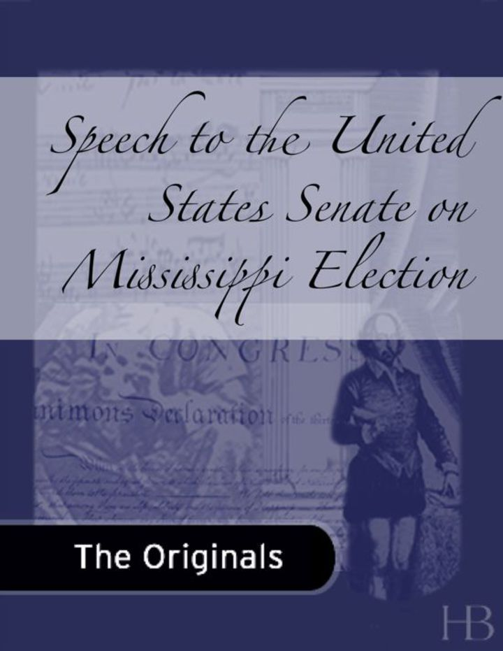 Speech to the United States Senate on Mississippi Election