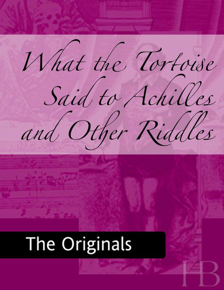 What the Tortoise Said to Achilles and Other Riddles
