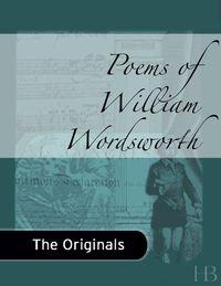 Poems of William Wordsworth              by             William Wordsworth