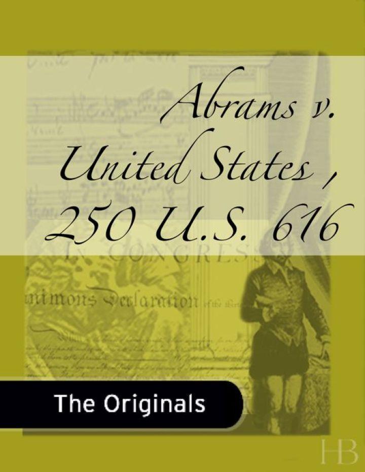 Abrams v. United States , 250 U.S. 616