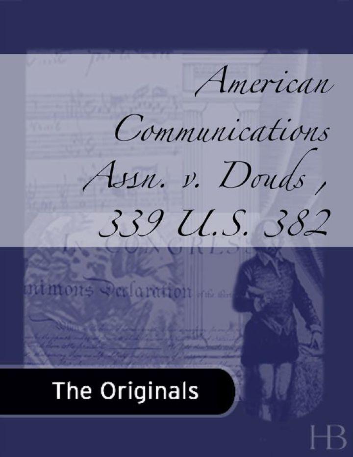 American Communications Assn. v. Douds , 339 U.S. 382