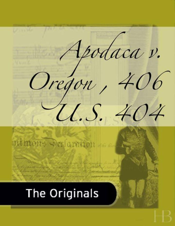 Apodaca v. Oregon , 406 U.S. 404