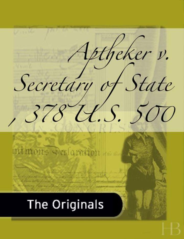 Aptheker v. Secretary of State , 378 U.S. 500