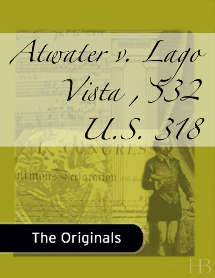 Atwater v. Lago Vista , 532 U.S. 318