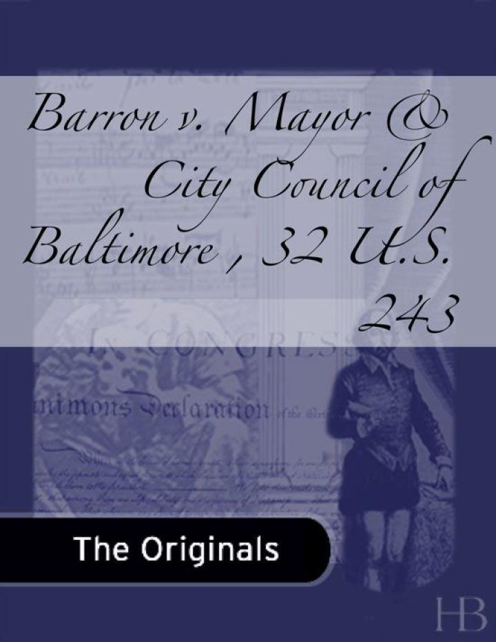 Barron v. Mayor & City Council of Baltimore , 32 U.S. 243