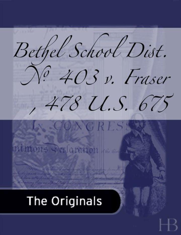 Bethel School Dist. No. 403 v. Fraser , 478 U.S. 675