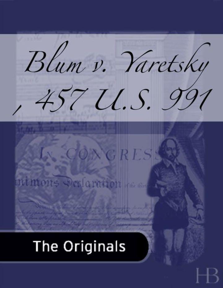Blum v. Yaretsky , 457 U.S. 991