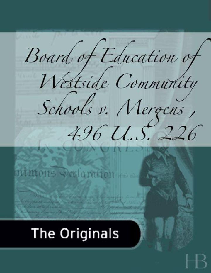 Board of Education of Westside Community Schools v. Mergens , 496 U.S. 226