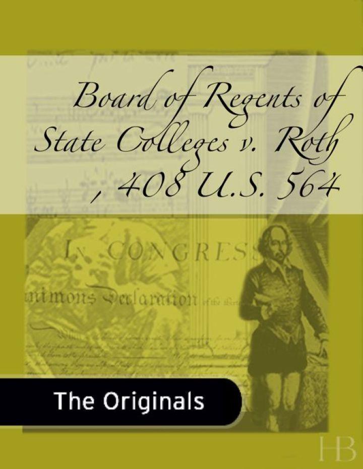 Board of Regents of State Colleges v. Roth , 408 U.S. 564