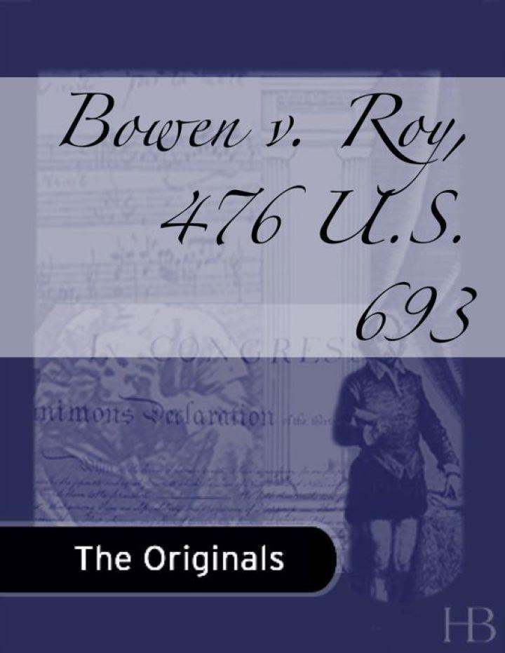 Bowen v. Roy, 476 U.S. 693