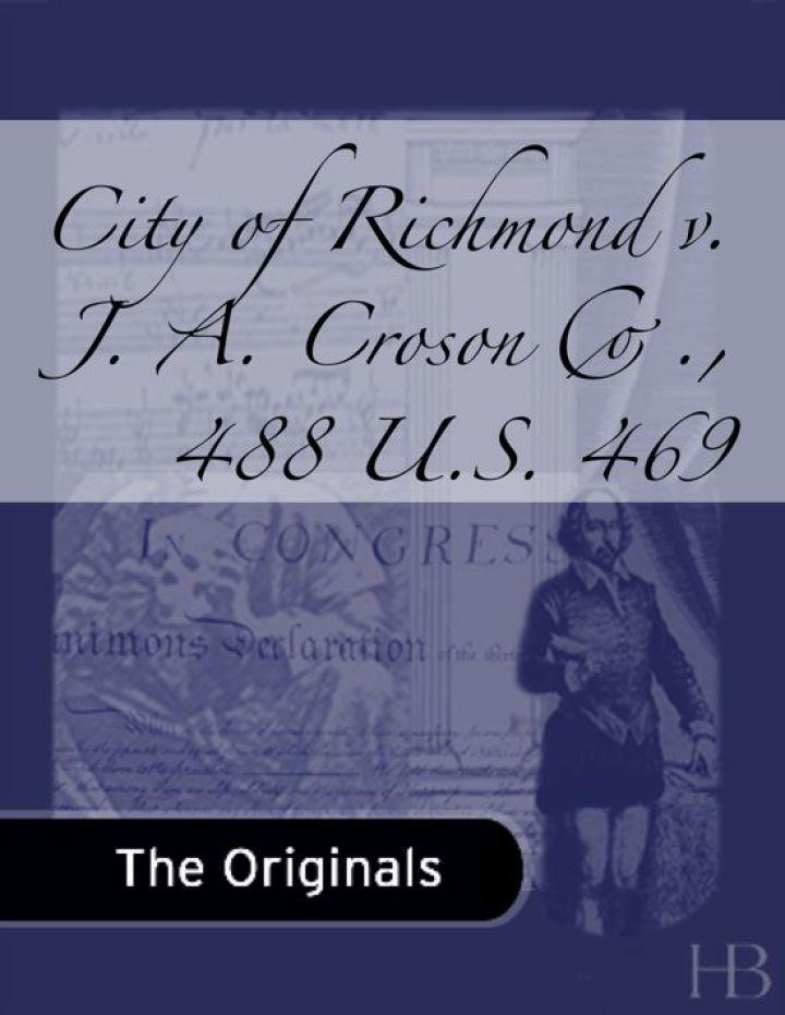 City of Richmond v. J. A. Croson Co., 488 U.S. 469