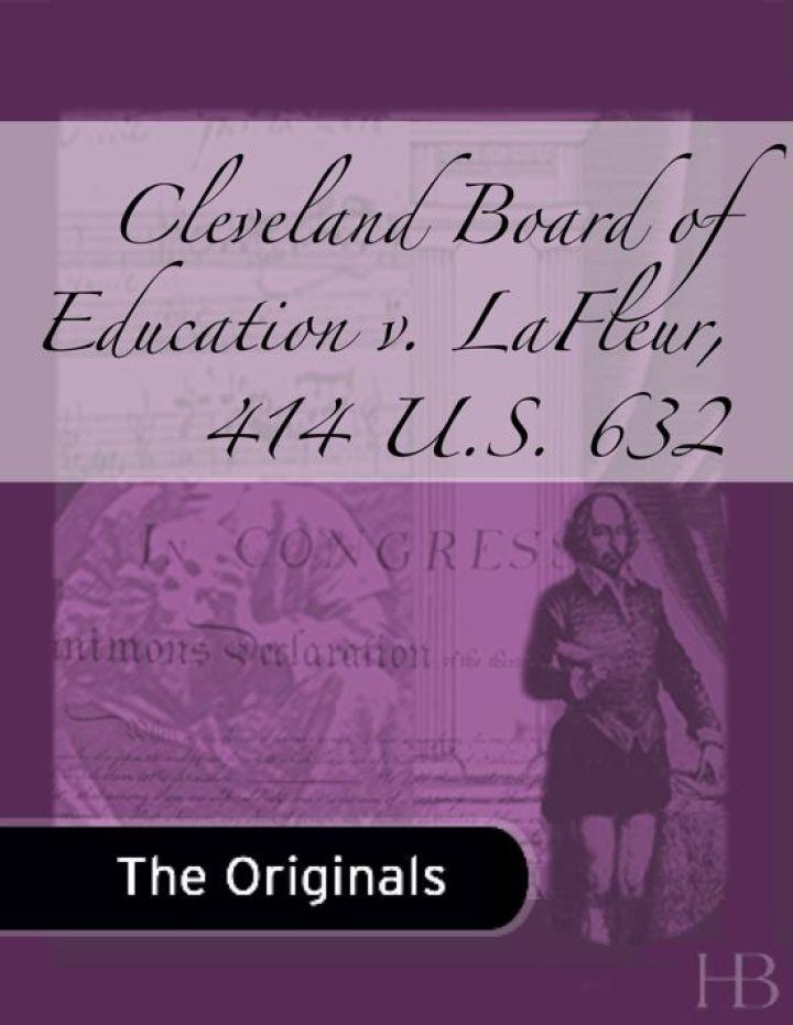 Cleveland Board of Education v. LaFleur, 414 U.S. 632
