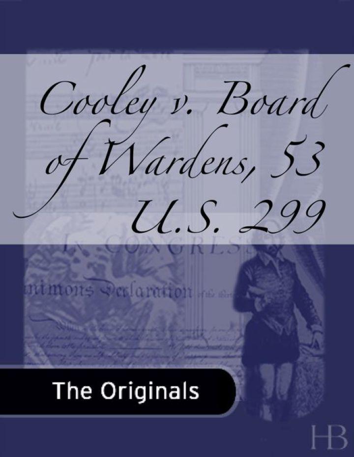 Cooley v. Board of Wardens, 53 U.S. 299