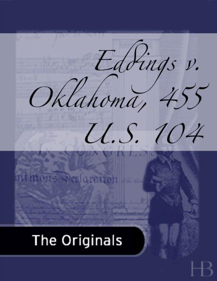Eddings v. Oklahoma, 455 U.S. 104