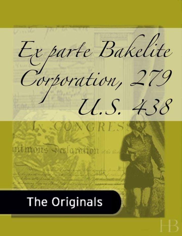 Ex parte Bakelite Corporation, 279 U.S. 438