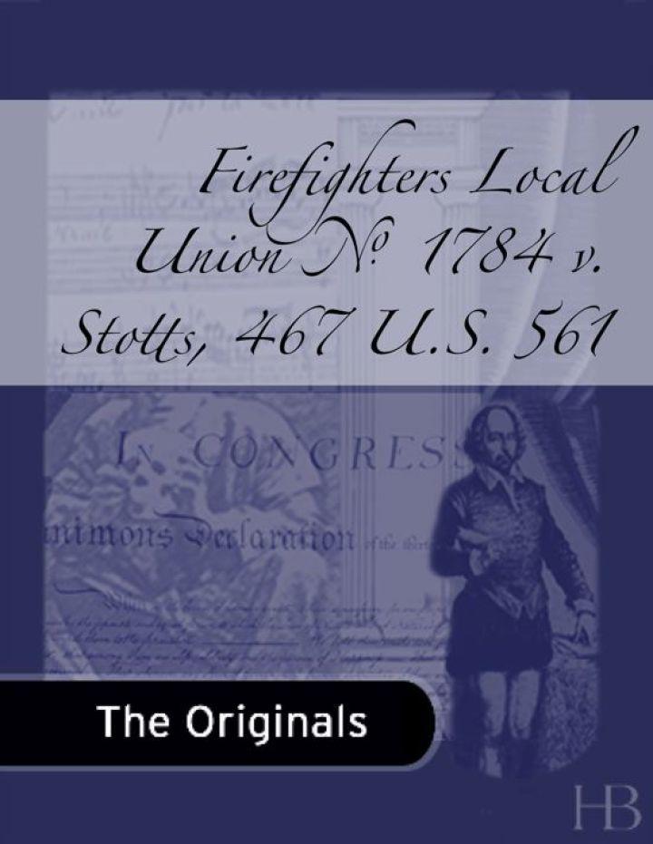 Firefighters Local Union No. 1784 v. Stotts, 467 U.S. 561