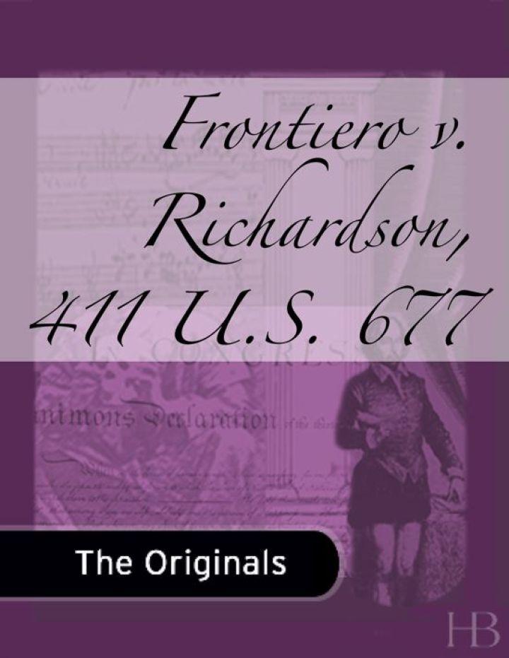 Frontiero v. Richardson, 411 U.S. 677