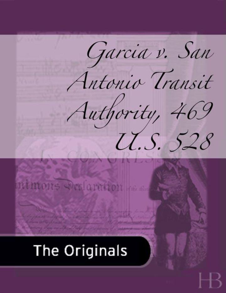 Garcia v. San Antonio Transit Authority, 469 U.S. 528