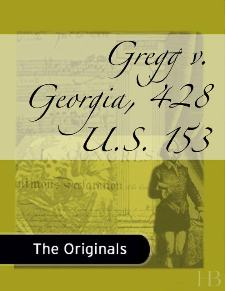 Gregg v. Georgia, 428 U.S. 153