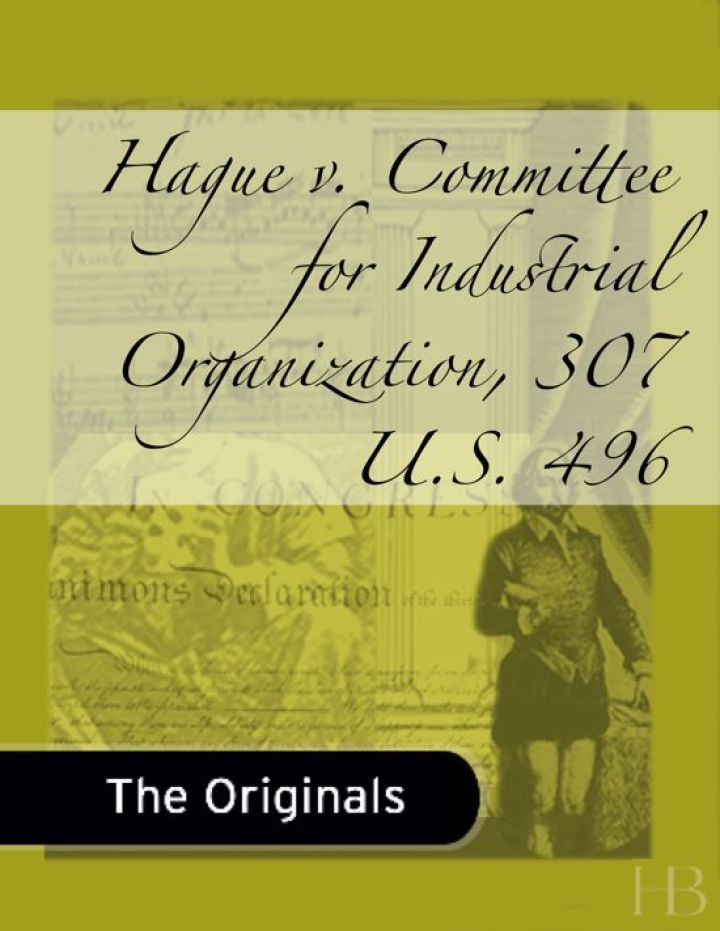 Hague v. Committee for Industrial Organization, 307 U.S. 496