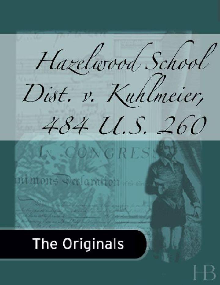 Hazelwood School Dist. v. Kuhlmeier, 484 U.S. 260