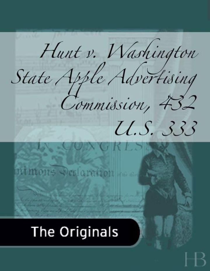 Hunt v. Washington State Apple Advertising Commission, 432 U.S. 333