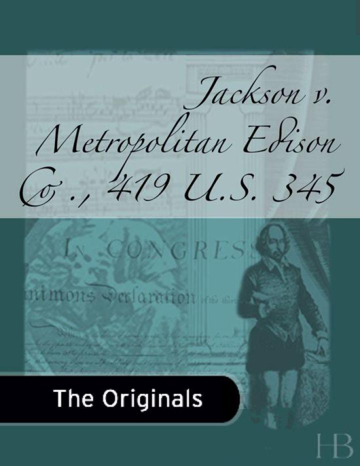 Jackson v. Metropolitan Edison Co., 419 U.S. 345
