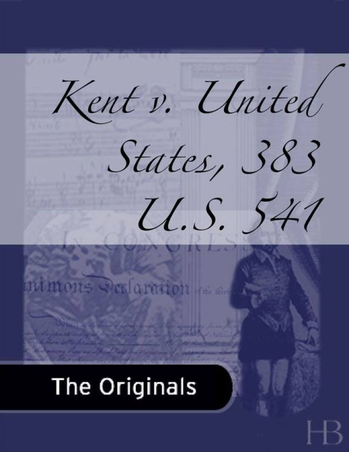 Kent v. United States, 383 U.S. 541