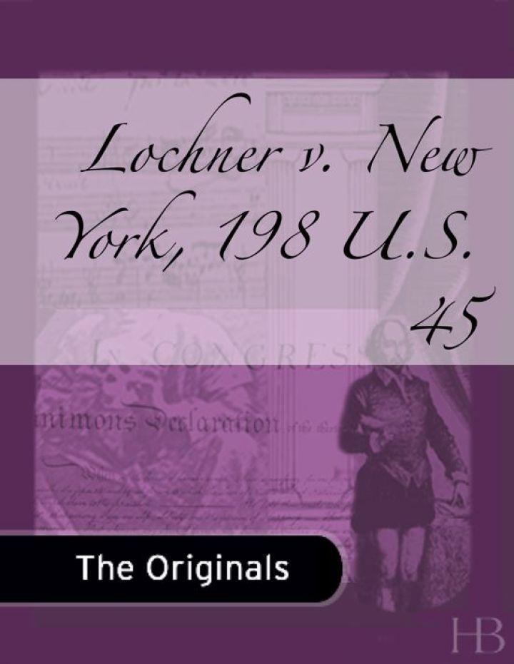Lochner v. New York, 198 U.S. 45