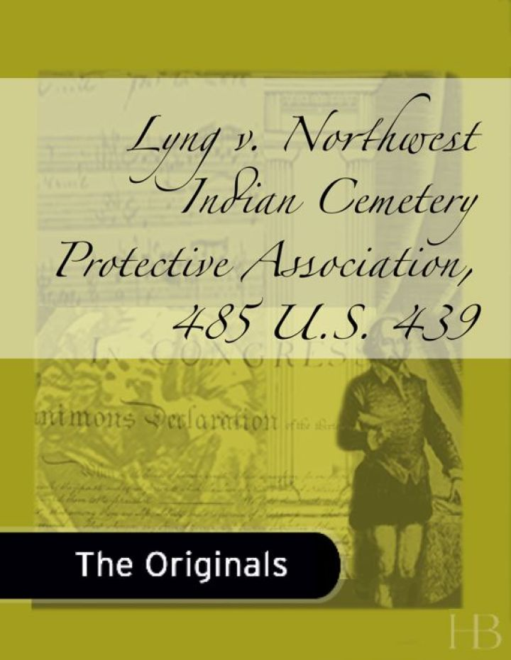 Lyng v. Northwest Indian Cemetery Protective Association, 485 U.S. 439