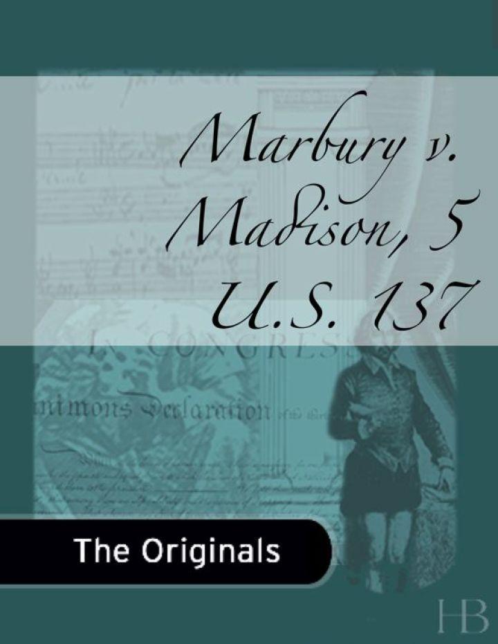 Marbury v. Madison, 5 U.S. 137
