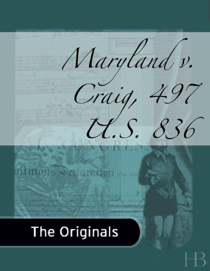 Maryland v. Craig, 497 U.S. 836