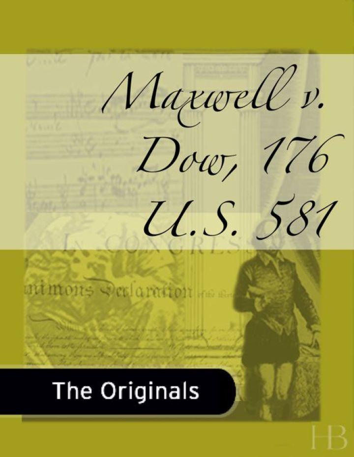 Maxwell v. Dow, 176 U.S. 581