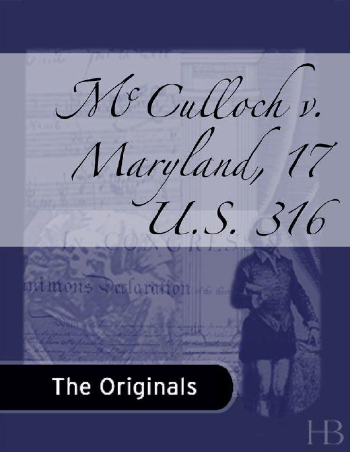 McCulloch v. Maryland, 17 U.S. 316