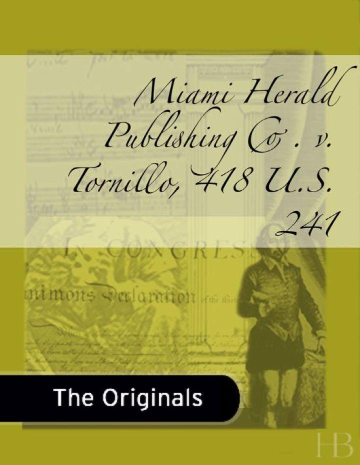 Miami Herald Publishing Co. v. Tornillo, 418 U.S. 241