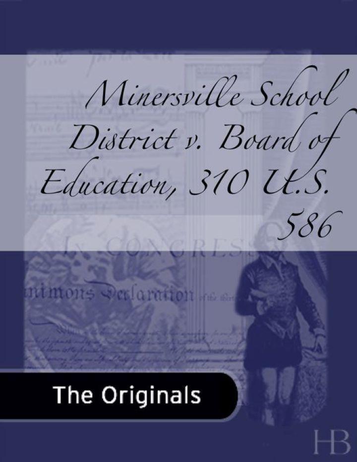Minersville School District v. Board of Education, 310 U.S. 586