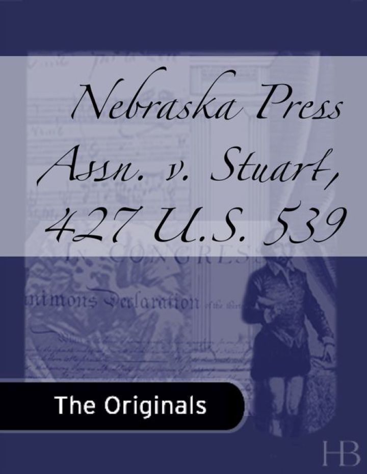 Nebraska Press Assn. v. Stuart, 427 U.S. 539