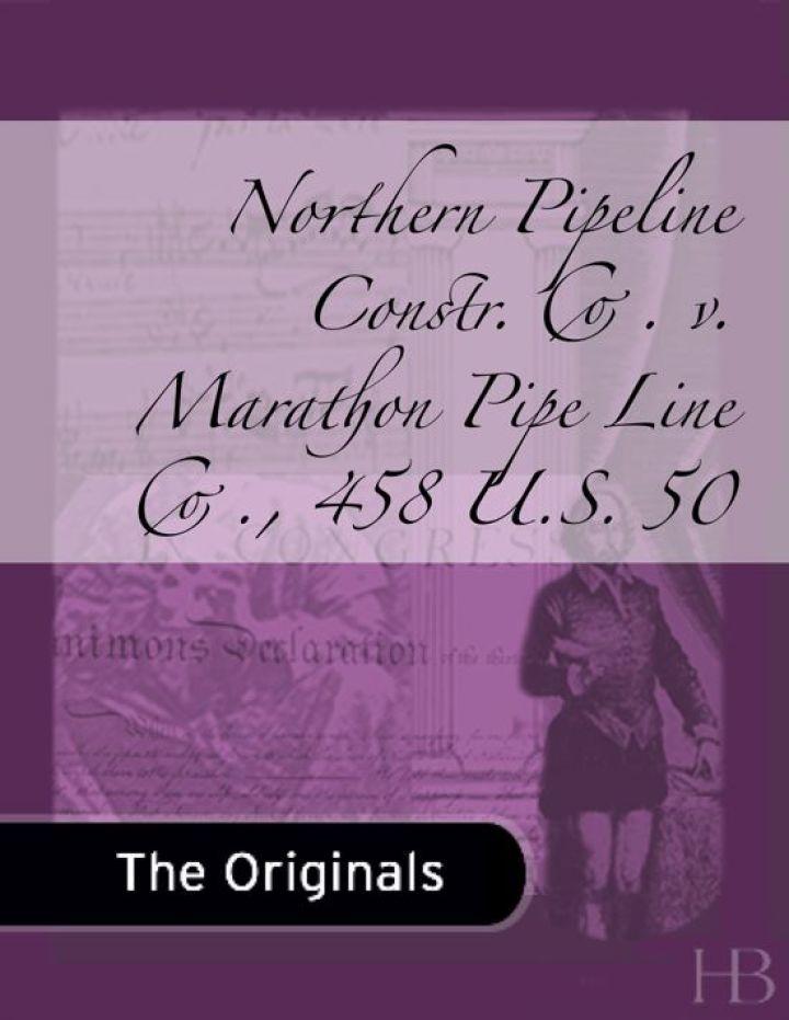 Northern Pipeline Constr. Co. v. Marathon Pipe Line Co., 458 U.S. 50