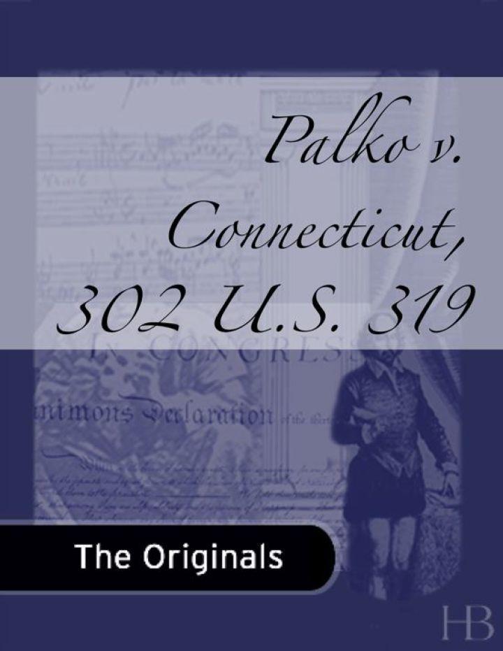 Palko v. Connecticut, 302 U.S. 319