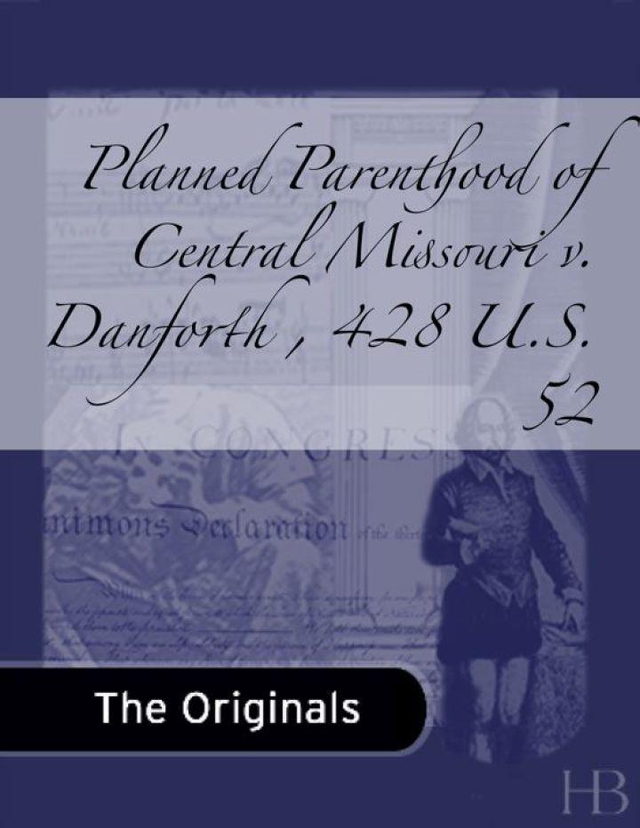 Planned Parenthood of Central Missouri v. Danforth, 428 U.S. 52