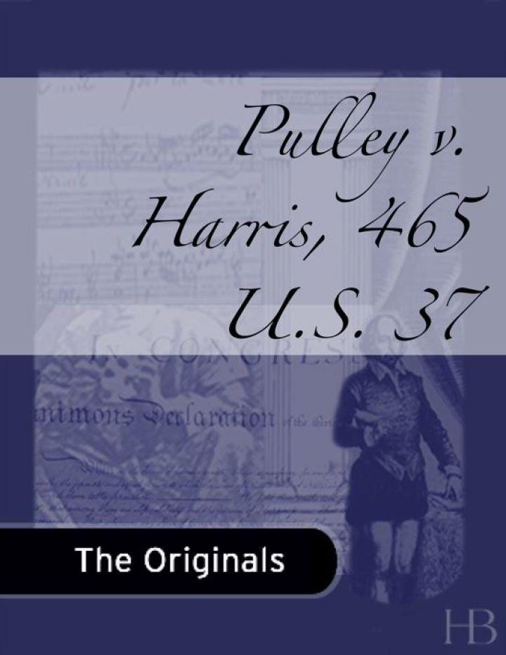 Pulley v. Harris, 465 U.S. 37